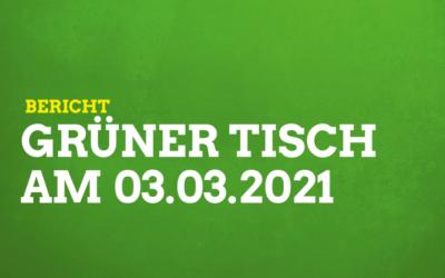 Bericht - Grüner Tisch am 03.03.2021