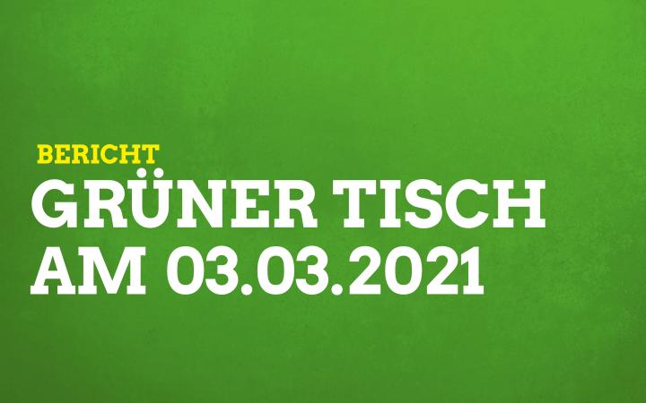 Grüner Tisch am 03.03.2021
